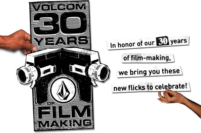 volcom 30 years of film making in honour of our 30 years of film-making we bring you these new flicks to celebrate