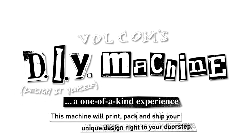 volcom's d.i.y. machine a one of a kind experience this machine will print, pack and ship your unique design right to your doorstep
