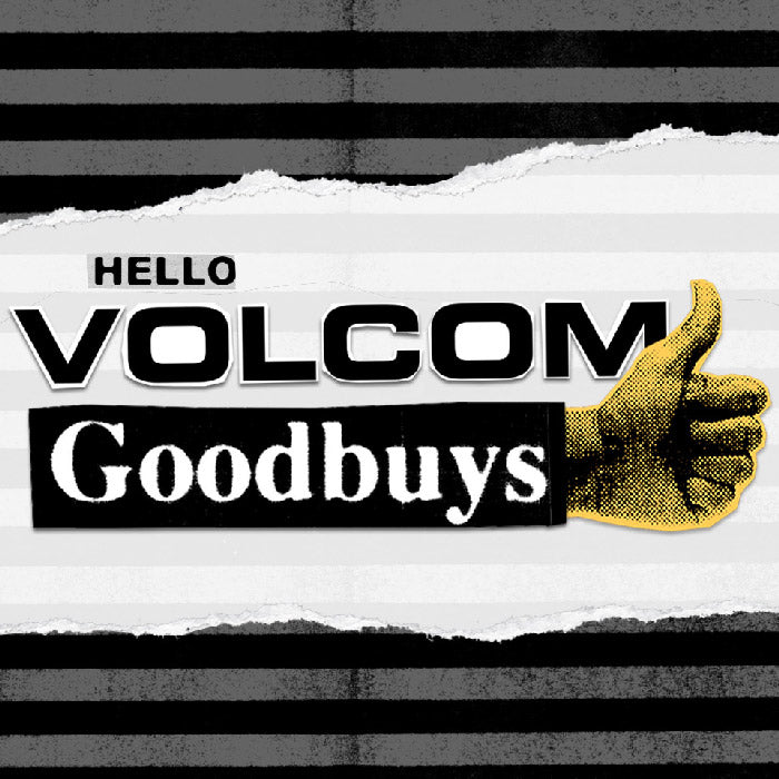 Volcom Goodbuys!  Exclusive deals up to 60% off.