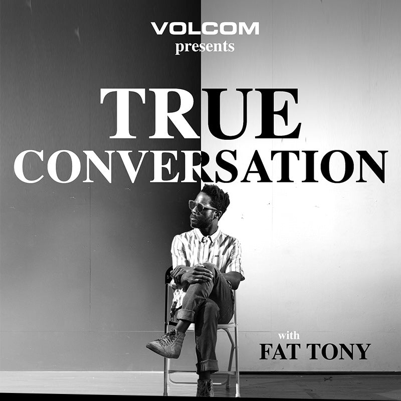 volcom presents true conversation with fat tony
