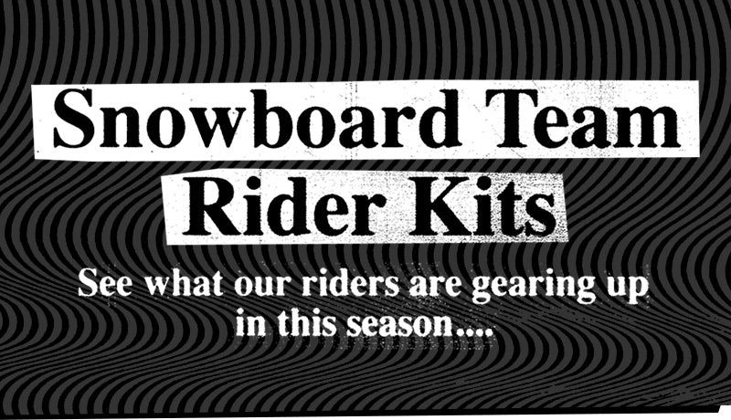 snowboard team rider kits. see what our riders are gearing up in this season...