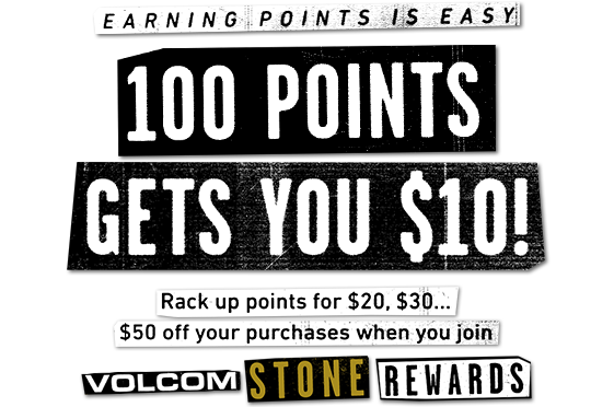 earning point is easy. 100 points gets you $10! Rack up points for $20, $30...$50 off your purchases when you join volcom stone rewards