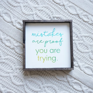 """Mistakes Are Proof You Are Trying"""