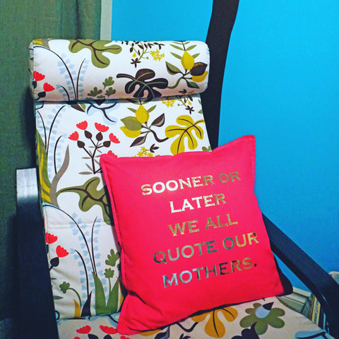 """Sooner or Later We All Quote Our Mothers"" Fuchsia Pillow - Ready to Ship"