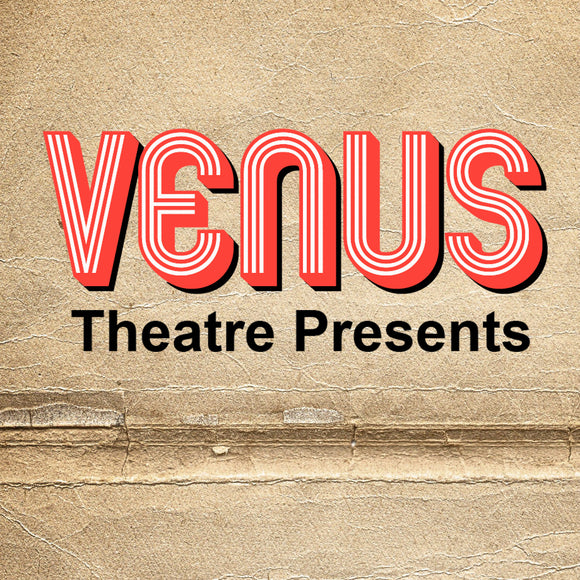 Venus Theatre Presents