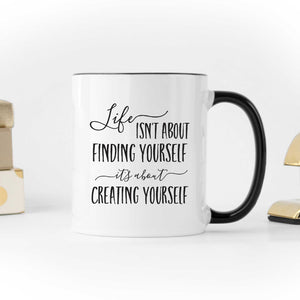 Life is About Creating Yourself Coffee Mug
