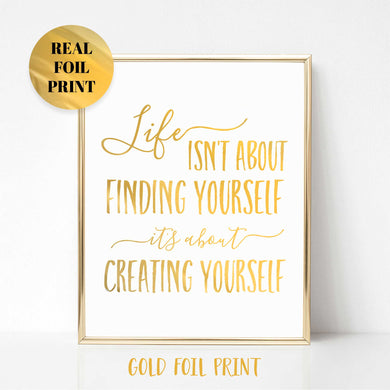 Life is About Creating Yourself Real Foil Print