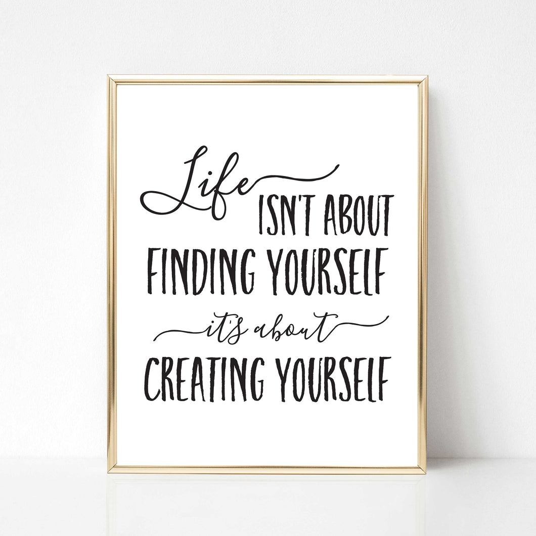 Life is About Creating Yourself - DIGITAL PRINT