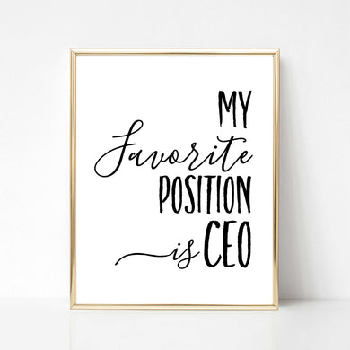 My Favorite Position is CEO - DIGITAL PRINT