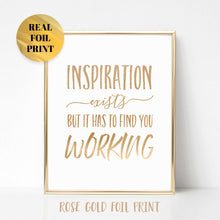 Inspiration Exists But It Has to Find You Working Real Foil Print