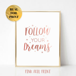 Follow Your Dreams Real Foil Print
