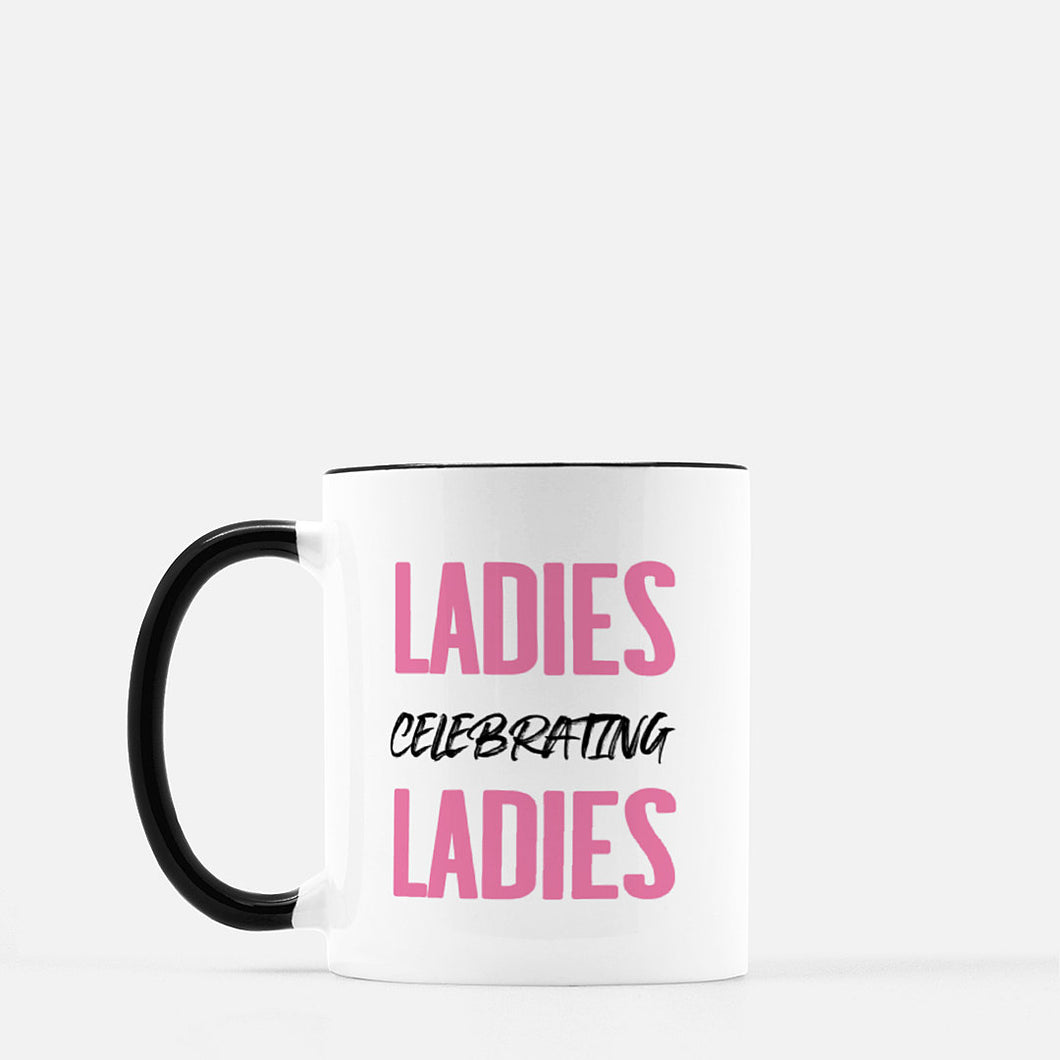 Ladies Celebrating Ladies Mug