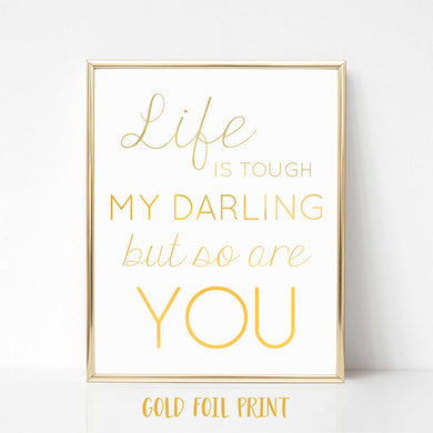 Life is Tough But so Are You Real Foil Print
