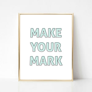 Make Your Mark (Blue) - DIGITAL PRINT
