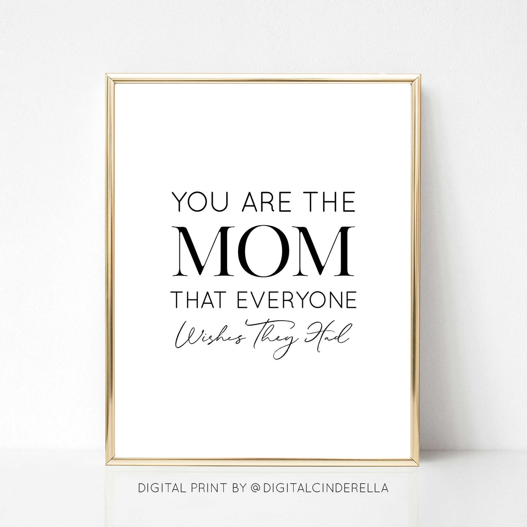 Mom Everyone Wishes They Had - DIGITAL PRINT
