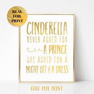 Cinderella Never Asked for a Prince Real Foil Print