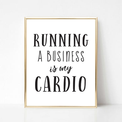 Running a Business is My Cardio - DIGITAL PRINT