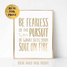 Be Fearless in the Pursuit of What Sets Your Soul on Fire Real Foil Print