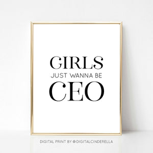 Girls Just Wanna Be CEO - DIGITAL PRINT