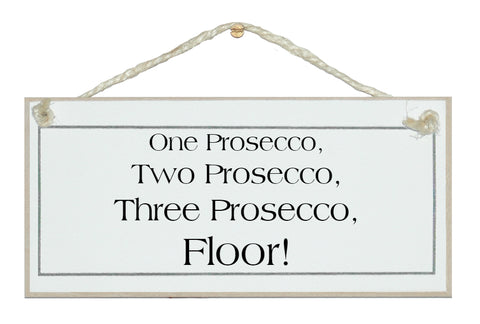 1 Prosecco, 2 Prosecco...Floor! sign