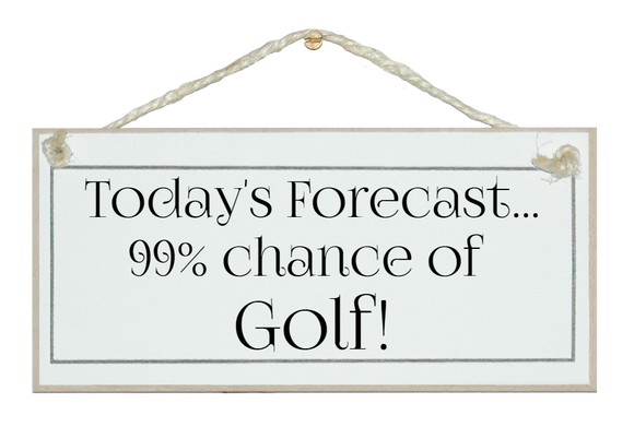 Today's forecast...Golf