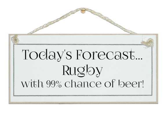 Today's forecast...Rugby & Beer