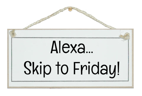 Alexa, skip to Friday!