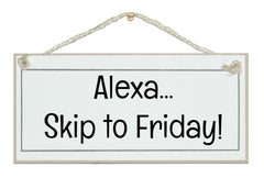 Alexa, skip to Friday! Sign