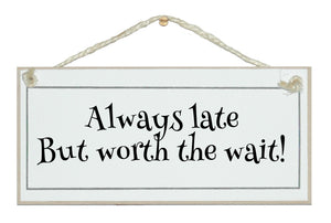 Always late but worth the wait! humorous sign