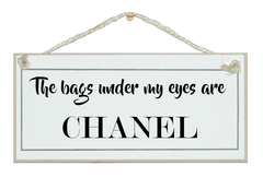 Bags under my eyes, Chanel. Sign