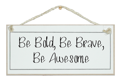 Be bold, brave, awesome sign