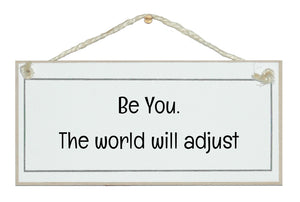 Be you, world will adjust