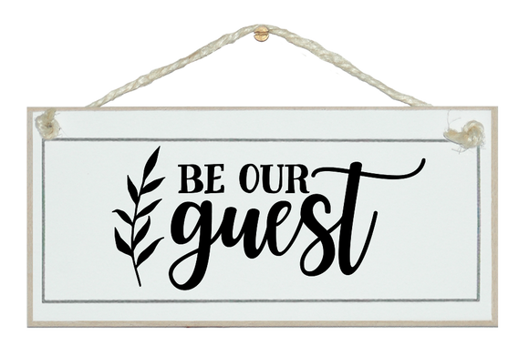 Be our guest. Sign.