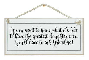 ...greatest daughter, ask Grandma!