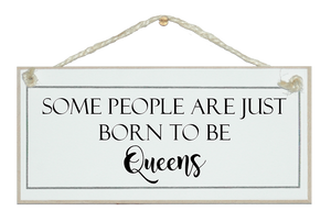Born to Queens...