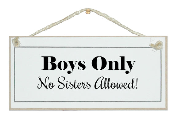 Boys only, no sisters...