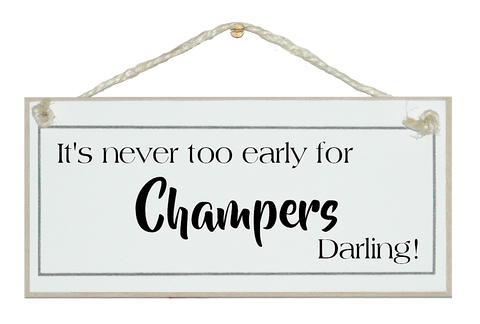 Never too early for Champers Darling! Sign