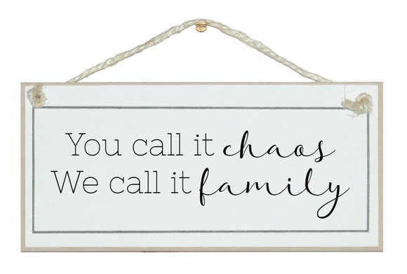 You call it chaos...family