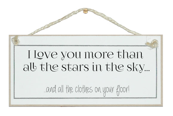 Love you more, clothes on your floor