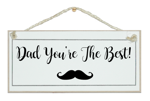 Dad you're the best..moustache! Sign
