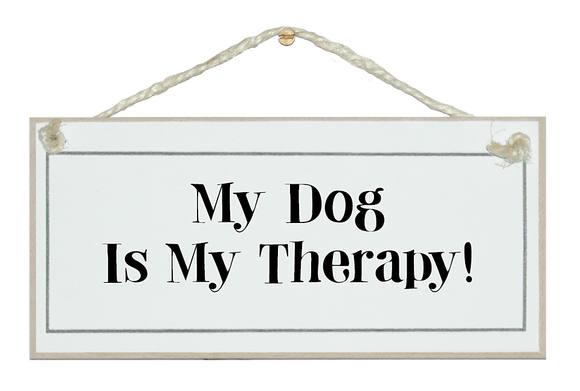 Dog is my therapy...