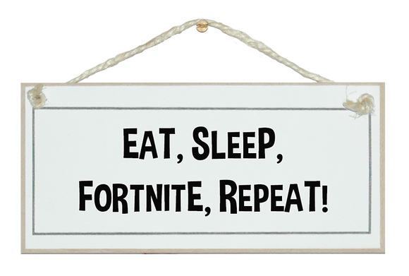 Eat, Sleep, FORTNITE, repeat sign