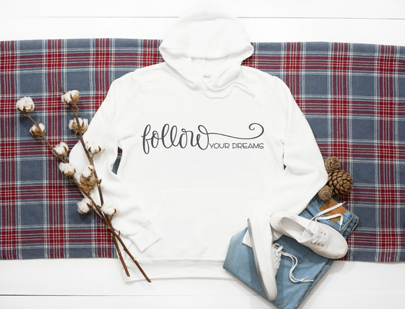 Follow your dreams. Hoodie