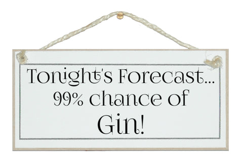 Forecast 99% chance of gin sign