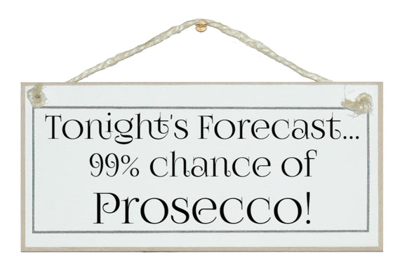 Forecast 99% chance of prosecco sign