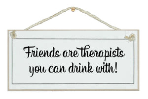 Friends...therapists drink with!