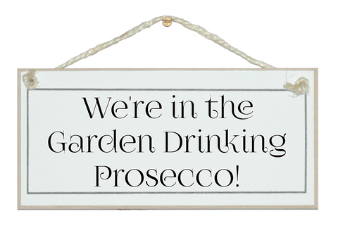In the garden Drinking Prosecco Sign