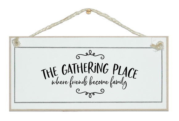 The gathering place... Sign.