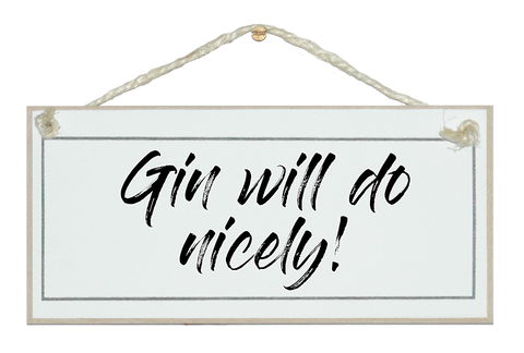 Gin will do nicely! Sign