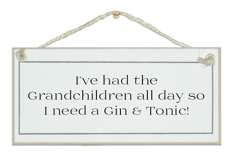 Grandchildren all day/need G&T! Sign